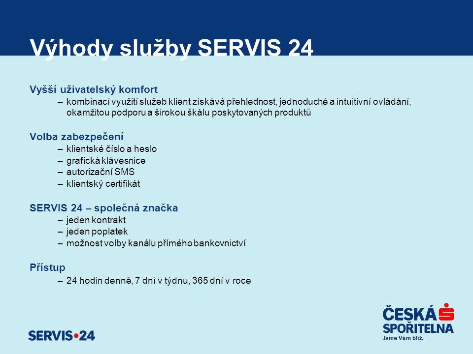 Výhody služby SERVIS 24 Vyšší uživatelský komfort –kombinací využití služeb klient získává přehlednost, jednoduché a intuitivní ovládání, okamžitou po