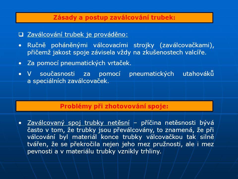 Zásady a postup zaválcování trubek:  Zaválcování trubek je prováděno: Ručně poháněnými válcovacími strojky (zaválcovačkami), přičemž jakost spoje záv