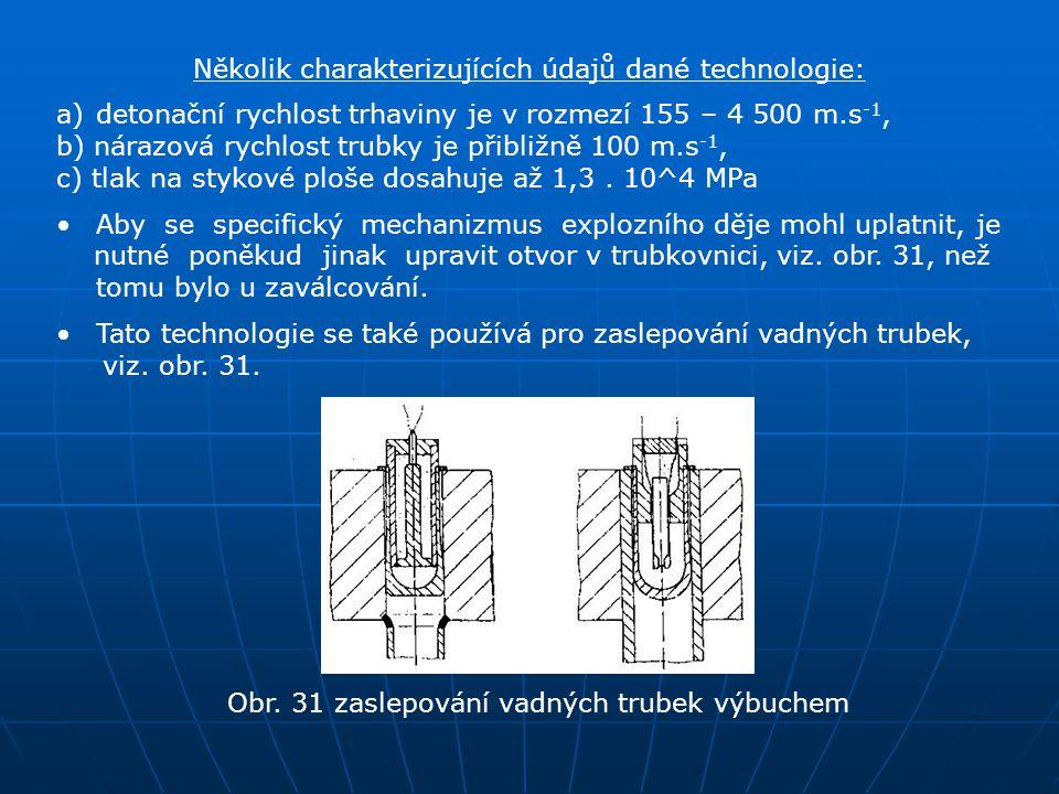 Několik charakterizujících údajů dané technologie: a)detonační rychlost trhaviny je v rozmezí 155 – 4 500 m.s -1, b) nárazová rychlost trubky je přibl