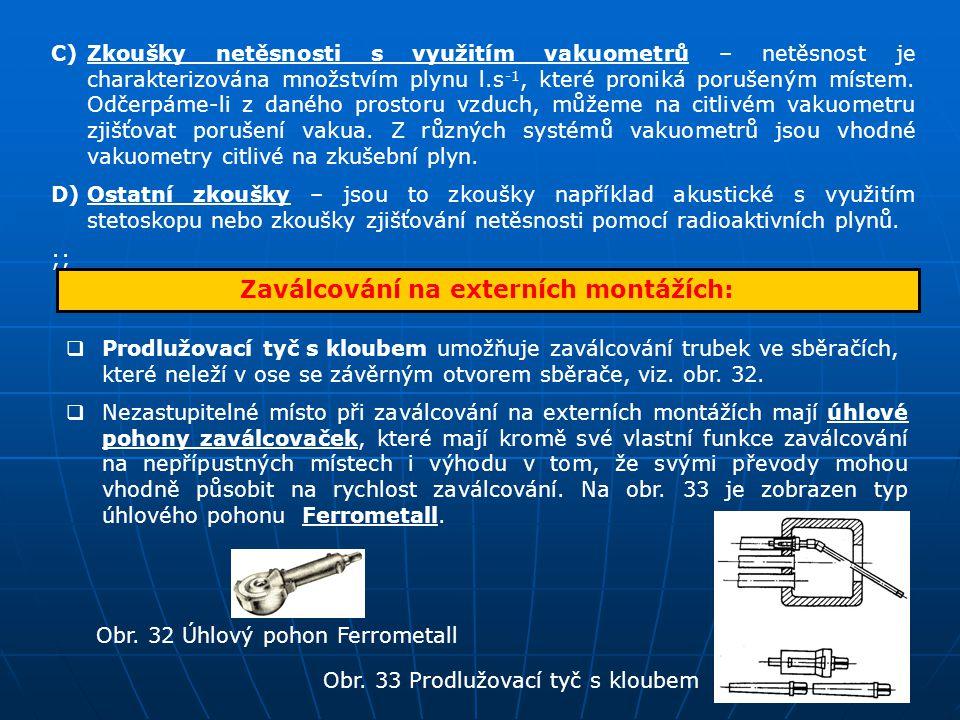 C)Zkoušky netěsnosti s využitím vakuometrů – netěsnost je charakterizována množstvím plynu l.s -1, které proniká porušeným místem. Odčerpáme-li z dané
