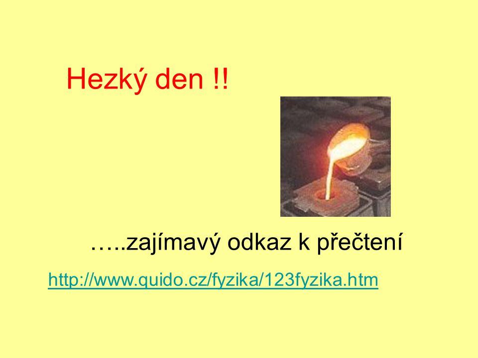 http://www.quido.cz/fyzika/123fyzika.htm Hezký den !! …..zajímavý odkaz k přečtení