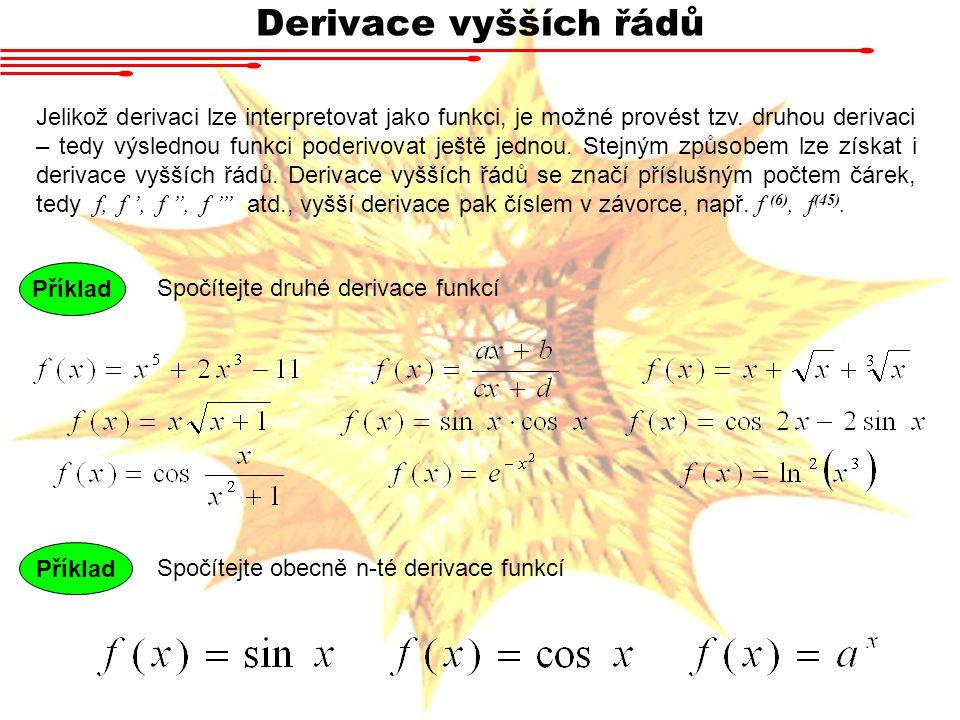 Derivace vyšších řádů Jelikož derivaci lze interpretovat jako funkci, je možné provést tzv. druhou derivaci – tedy výslednou funkci poderivovat ještě