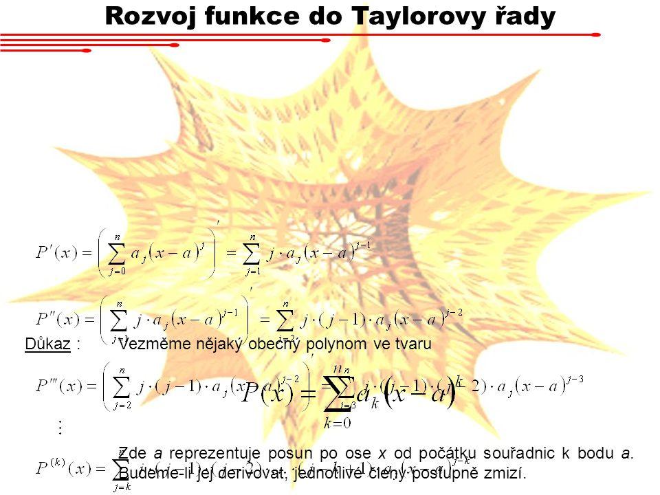 Rozvoj funkce do Taylorovy řady Důkaz :Vezměme nějaký obecný polynom ve tvaru Zde a reprezentuje posun po ose x od počátku souřadnic k bodu a. Budeme-
