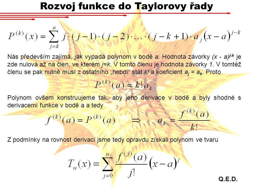 Rozvoj funkce do Taylorovy řady Nás především zajímá, jak vypadá polynom v bodě a. Hodnota závorky (x - a) j-k je zde nulová až na člen, ve kterém j=k
