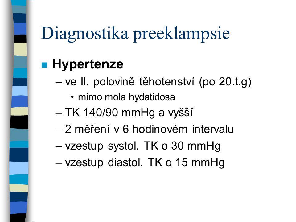 Diagnostika preeklampsie n Proteinurie –0,3 mg/24h a více –mikroalbuminurie 30mg/l a více n Edémy - retence tekutin –nárůst hmotnosti více, než 500 g/týden –perimaleolární, peritibiální n Hyperurikémie –320  mol/l