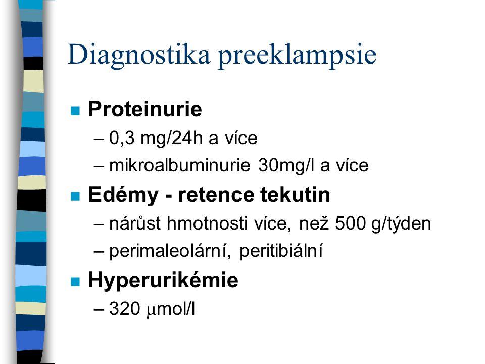 Diagnostika preeklampsie n Trombocytopenie –150x10 9 /l n Pokles plazmatických bílkovin n Hemokoncentrace n Vzestup jaterních testů n Hyperkreatininémie /88  mol/l/ n Doppler a.