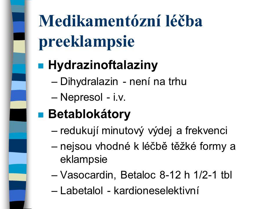 Medikamentózní léčba preeklampsie n Blokátory kalciového kanálu –zabraňují vstupu Ca do buněk myokardu a svaloviny arterií –Isoptin (Verapamil) á 6-8h 40 - 80 mg –Blocalcin (Diltiazem) á 8h 60 mg –Diacordin - stejná dávka n Diuretika –snižují prokrvení placenty –výjimečně při silných otocích - Rhefluin, Furosemid
