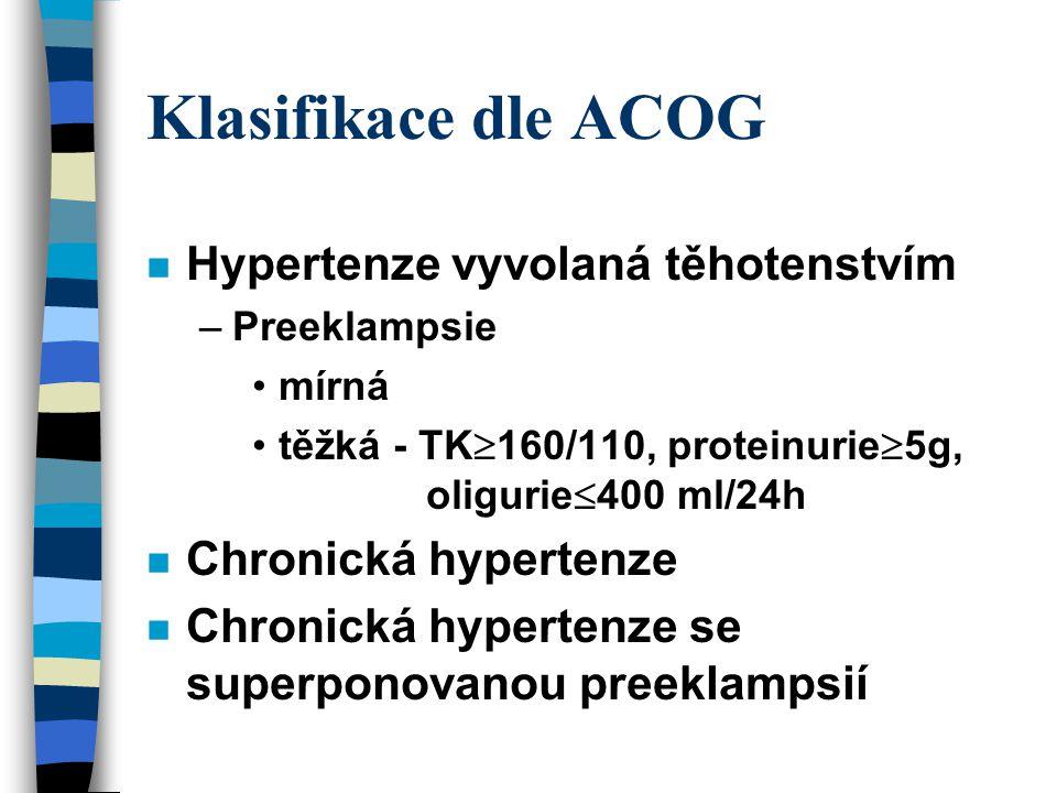 Klasifikace dle ISSHP n Gestační hypertenze n Gestační proteinurie n Gestační hypertenze s proteinurií n Eklampsie n Chronická hypertenze n Chronické onemocnění ledvin n Chronická hypertenze se superponovanou preeklampsií