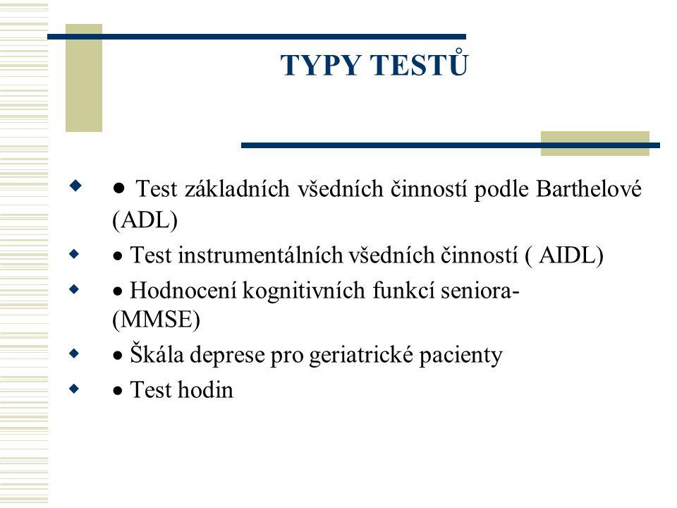 TYPY TESTŮ   Test základních všedních činností podle Barthelové (ADL)   Test instrumentálních všedních činností ( AIDL)   Hodnocení kognitivních