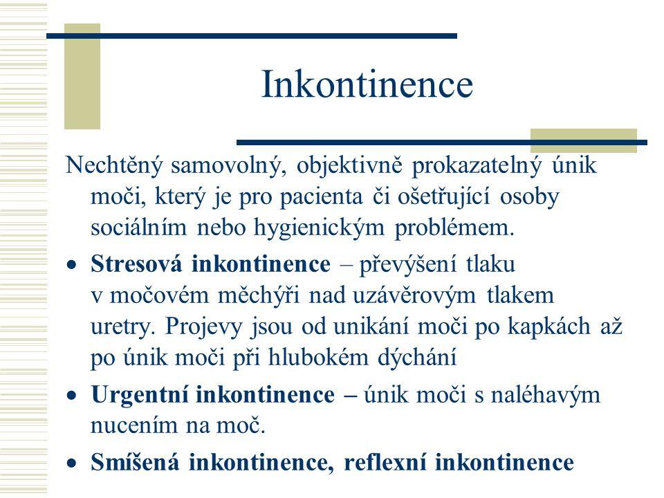 Inkontinence Nechtěný samovolný, objektivně prokazatelný únik moči, který je pro pacienta či ošetřující osoby sociálním nebo hygienickým problémem. 