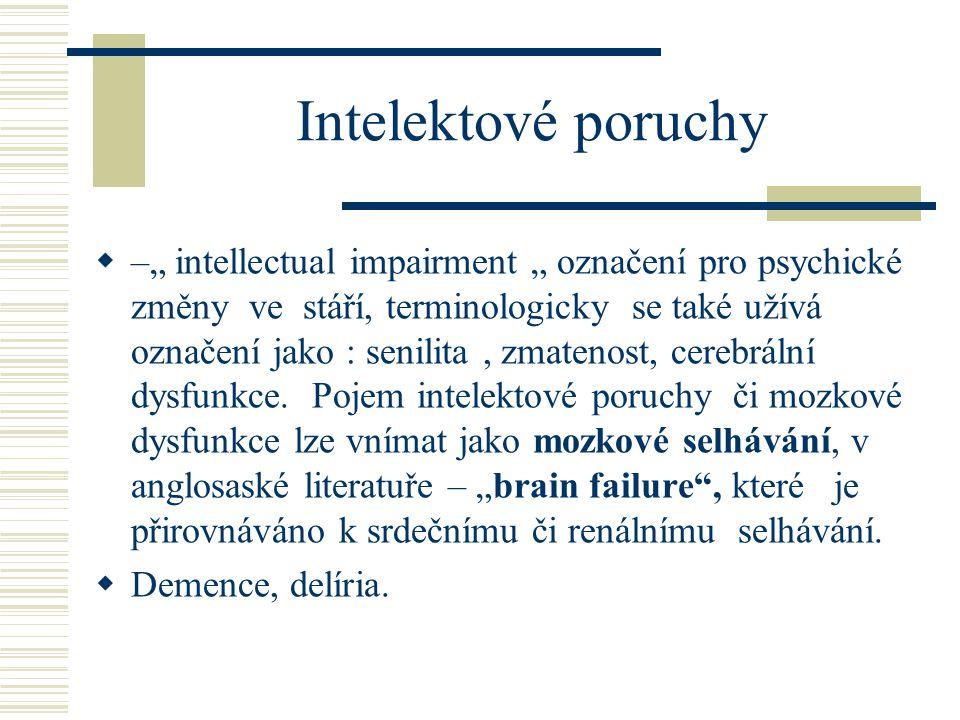 """Intelektové poruchy  –"""" intellectual impairment """" označení pro psychické změny ve stáří, terminologicky se také užívá označení jako : senilita, zmate"""