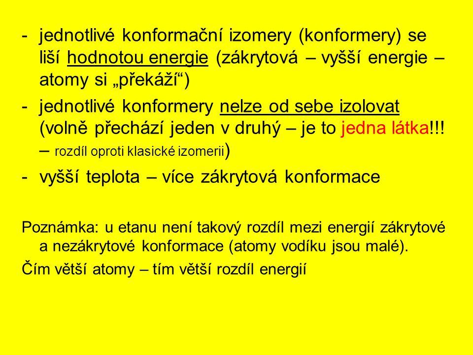 """-jednotlivé konformační izomery (konformery) se liší hodnotou energie (zákrytová – vyšší energie – atomy si """"překáží"""") -jednotlivé konformery nelze od"""