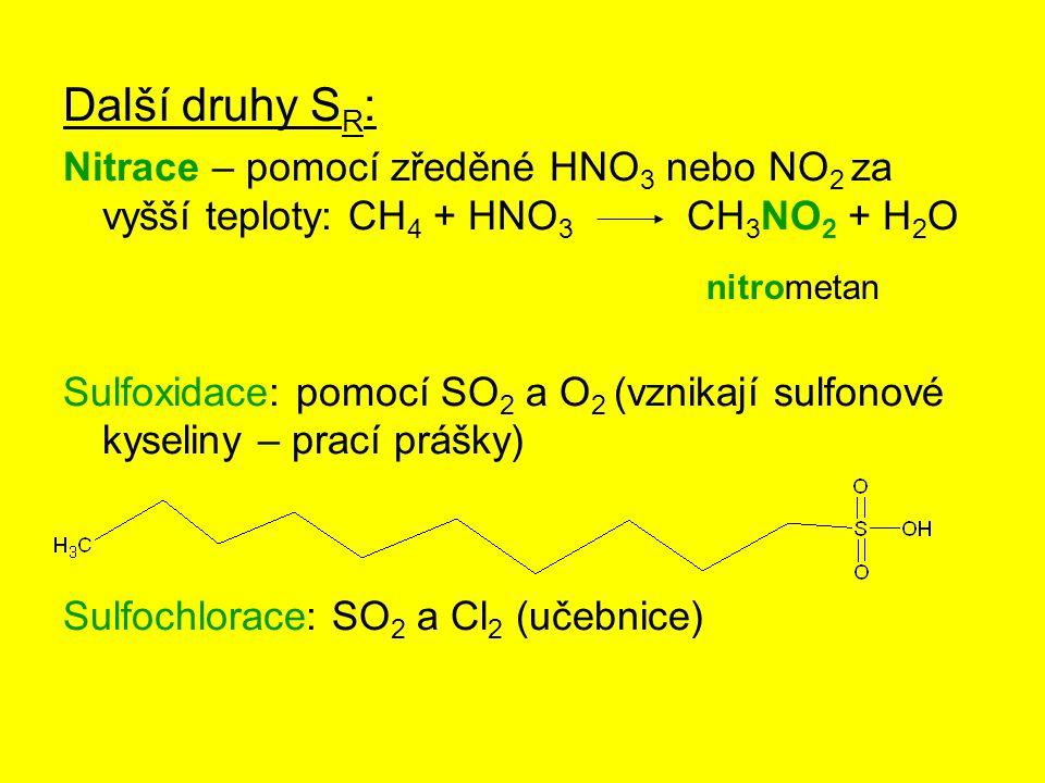 Další druhy S R : Nitrace – pomocí zředěné HNO 3 nebo NO 2 za vyšší teploty: CH 4 + HNO 3 CH 3 NO 2 + H 2 O Sulfoxidace: pomocí SO 2 a O 2 (vznikají s