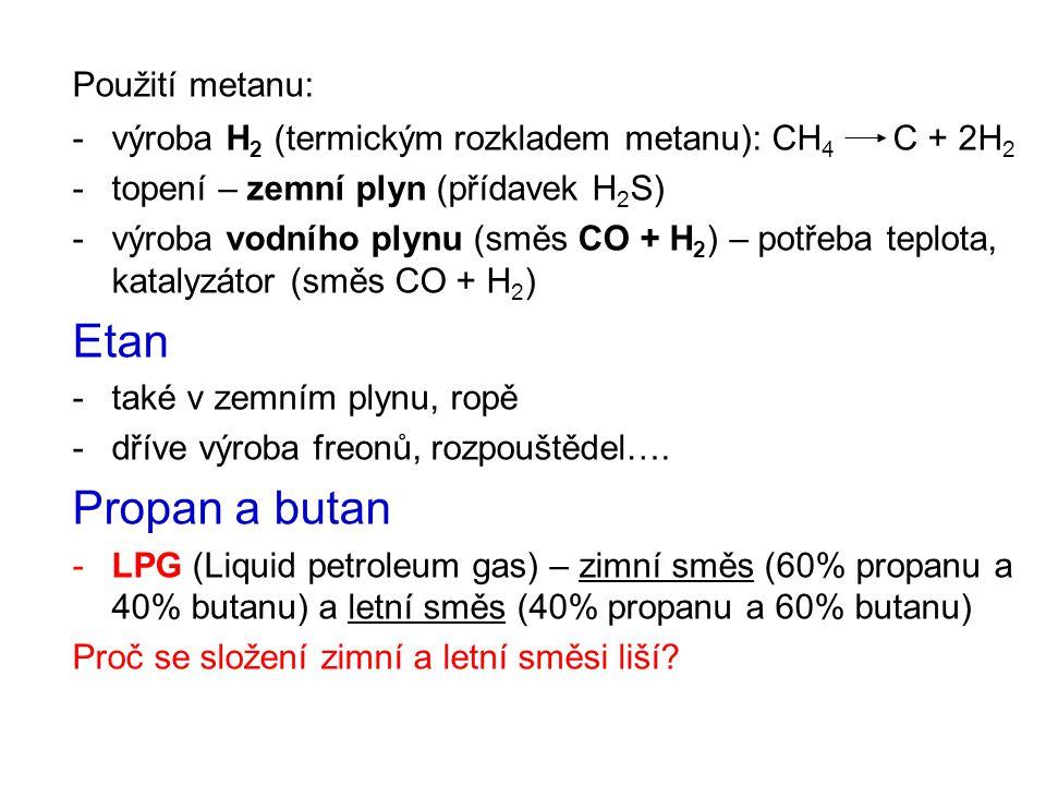 Použití metanu: -výroba H 2 (termickým rozkladem metanu): CH 4 C + 2H 2 -topení – zemní plyn (přídavek H 2 S) -výroba vodního plynu (směs CO + H 2 ) –