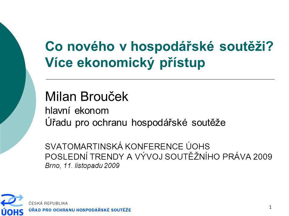 1 Co nového v hospodářské soutěži? Více ekonomický přístup Milan Brouček hlavní ekonom Úřadu pro ochranu hospodářské soutěže SVATOMARTINSKÁ KONFERENCE