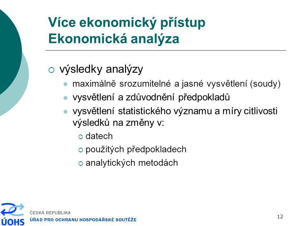 12 Více ekonomický přístup Ekonomická analýza  výsledky analýzy maximálně srozumitelné a jasné vysvětlení (soudy) vysvětlení a zdůvodnění předpokladů