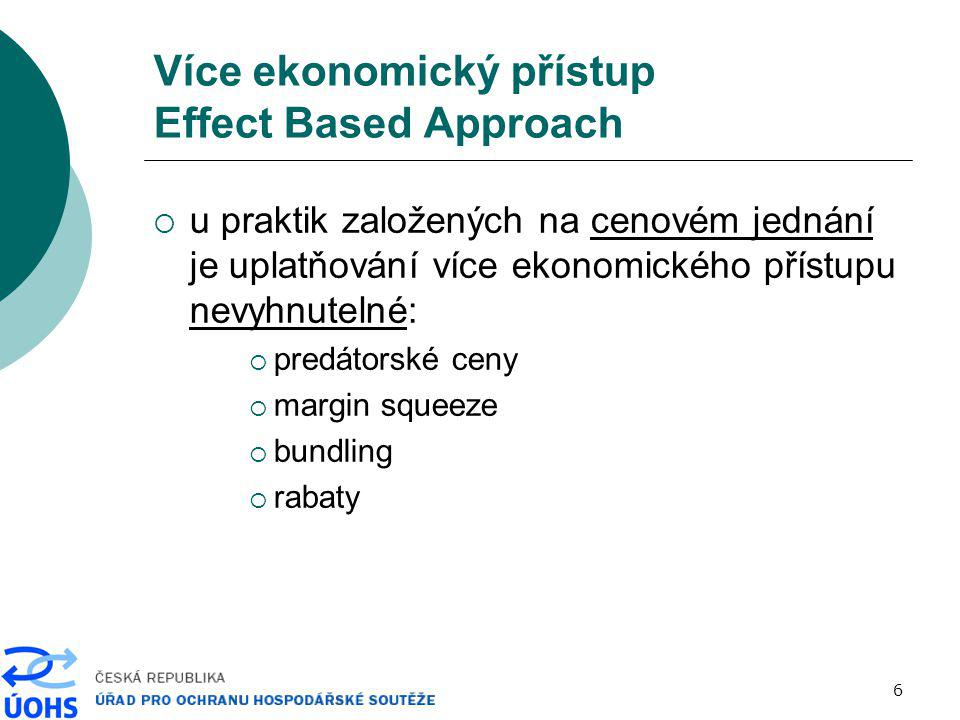 6 Více ekonomický přístup Effect Based Approach  u praktik založených na cenovém jednání je uplatňování více ekonomického přístupu nevyhnutelné:  pr