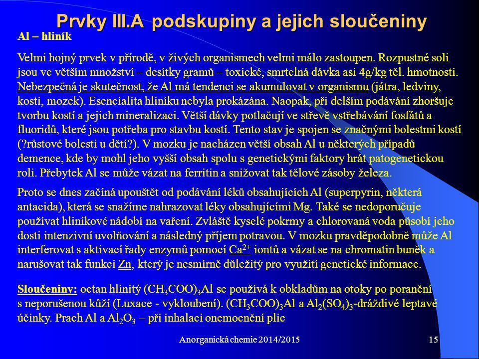 Anorganická chemie 2014/201515 Prvky III.A podskupiny a jejich sloučeniny Al – hliník Velmi hojný prvek v přírodě, v živých organismech velmi málo zas