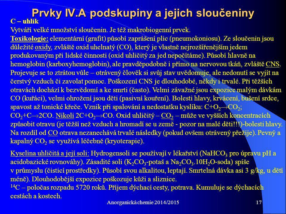 Anorganická chemie 2014/201517 Prvky IV.A podskupiny a jejich sloučeniny C – uhlík Vytváří velké množství sloučenin. Je též makrobiogenní prvek. Toxik