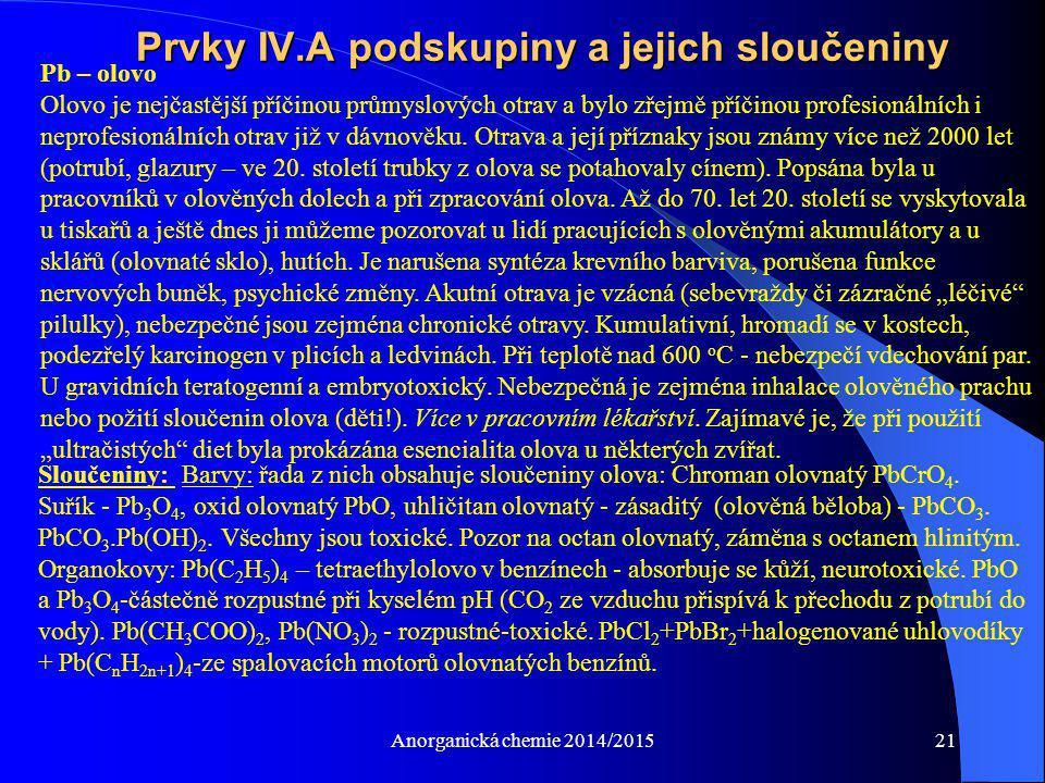 Anorganická chemie 2014/201521 Prvky IV.A podskupiny a jejich sloučeniny Pb – olovo Olovo je nejčastější příčinou průmyslových otrav a bylo zřejmě pří