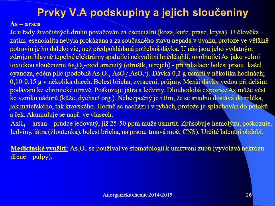 Anorganická chemie 2014/201526 Prvky V.A podskupiny a jejich sloučeniny AsH 3 – arsan – prudce jedovatý, již 25-50 ppm může usmrtit. Způsobuje hemolýz