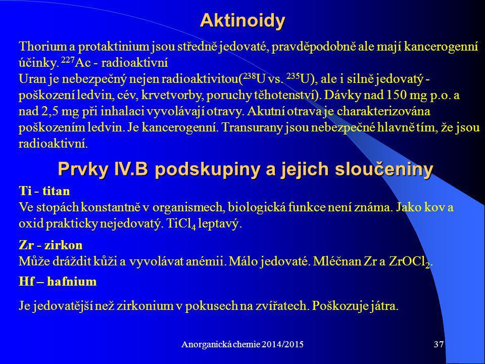 Anorganická chemie 2014/201537 Thorium a protaktinium jsou středně jedovaté, pravděpodobně ale mají kancerogenní účinky. 227 Ac - radioaktivní Uran je