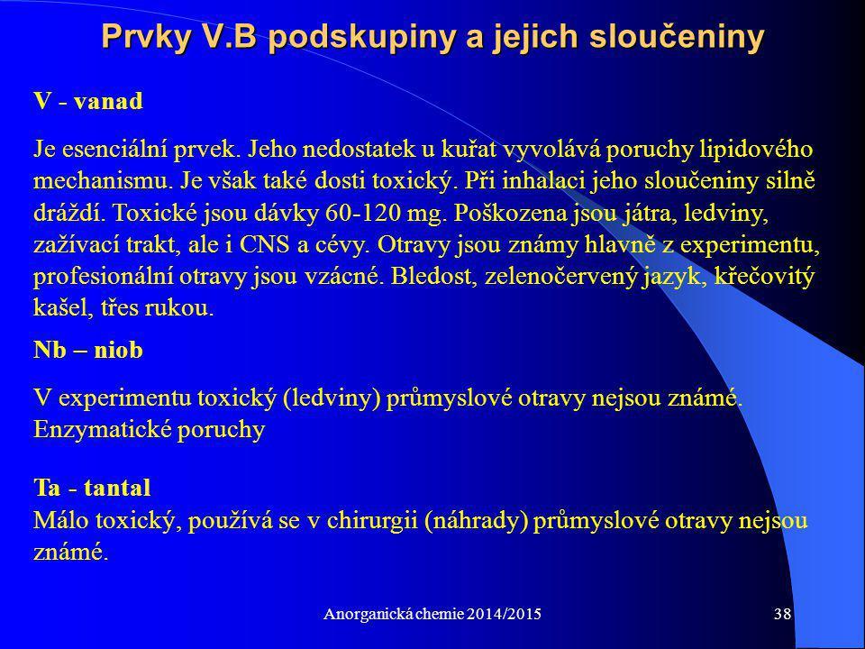Anorganická chemie 2014/201538 V - vanad Je esenciální prvek. Jeho nedostatek u kuřat vyvolává poruchy lipidového mechanismu. Je však také dosti toxic