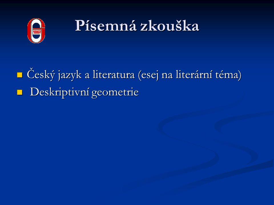 Písemná zkouška Český jazyk a literatura (esej na literární téma) Český jazyk a literatura (esej na literární téma) Deskriptivní geometrie Deskriptivní geometrie