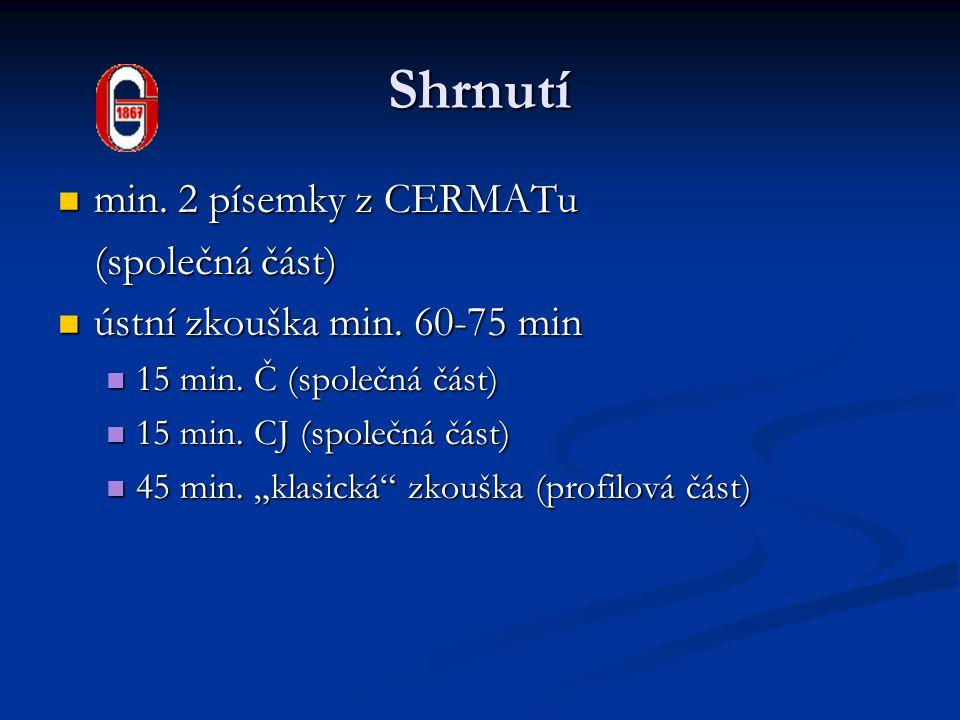 Shrnutí min. 2 písemky z CERMATu min. 2 písemky z CERMATu (společná část) ústní zkouška min.