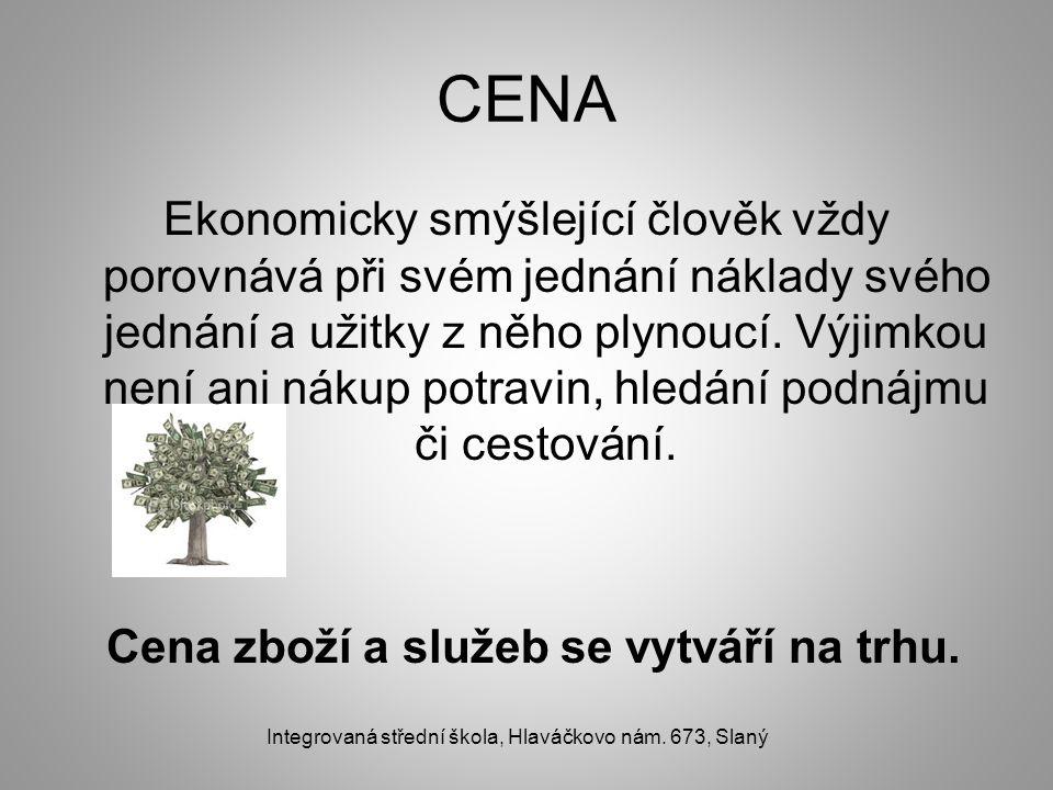 CENA Ekonomicky smýšlející člověk vždy porovnává při svém jednání náklady svého jednání a užitky z něho plynoucí.