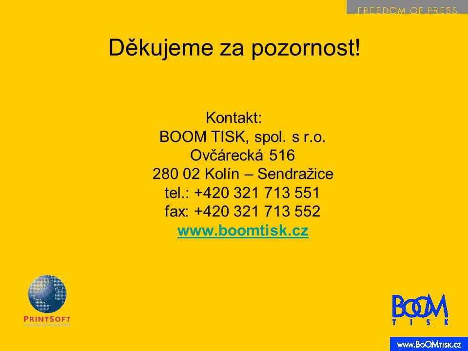 Kontakt: BOOM TISK, spol. s r.o. Ovčárecká 516 280 02 Kolín – Sendražice tel.: +420 321 713 551 fax: +420 321 713 552 www.boomtisk.cz www.boomtisk.cz