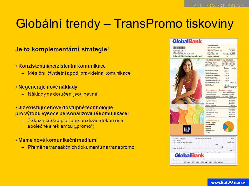 Globální trendy – TransPromo tiskoviny Je to komplementární strategie! Konzistentní/perzistentní komunikace –Měsíční, čtvrtletní apod. pravidelná komu