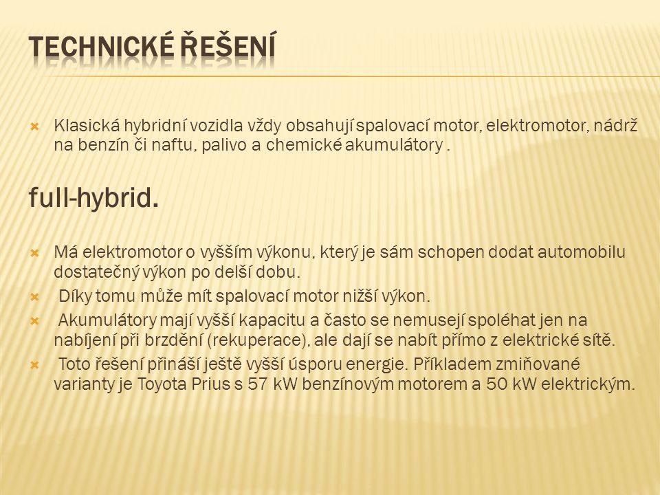 Klasická hybridní vozidla vždy obsahují spalovací motor, elektromotor, nádrž na benzín či naftu, palivo a chemické akumulátory. full-hybrid.  Má el