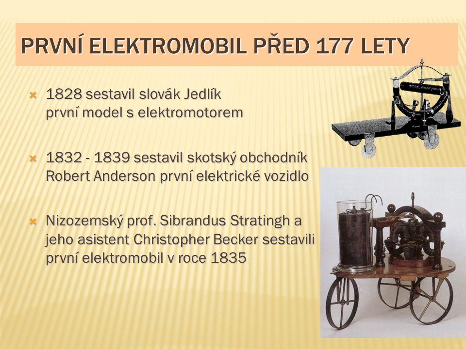 PRVNÍ ELEKTROMOBIL PŘED 177 LETY  1828 sestavil slovák Jedlík první model s elektromotorem  1832 - 1839 sestavil skotský obchodník Robert Anderson p
