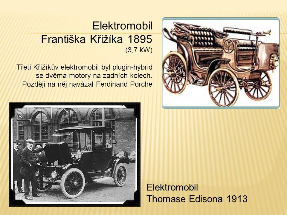Elektromobil Thomase Edisona 1913 Elektromobil Františka Křižíka 1895 (3,7 kW) Třetí Křižíkův elektromobil byl plugin-hybrid se dvěma motory na zadníc