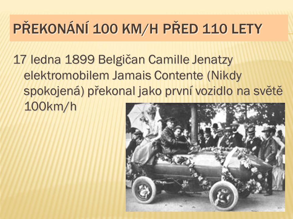 PŘEKONÁNÍ 100 KM/H PŘED 110 LETY 17 ledna 1899 Belgičan Camille Jenatzy elektromobilem Jamais Contente (Nikdy spokojená) překonal jako první vozidlo n