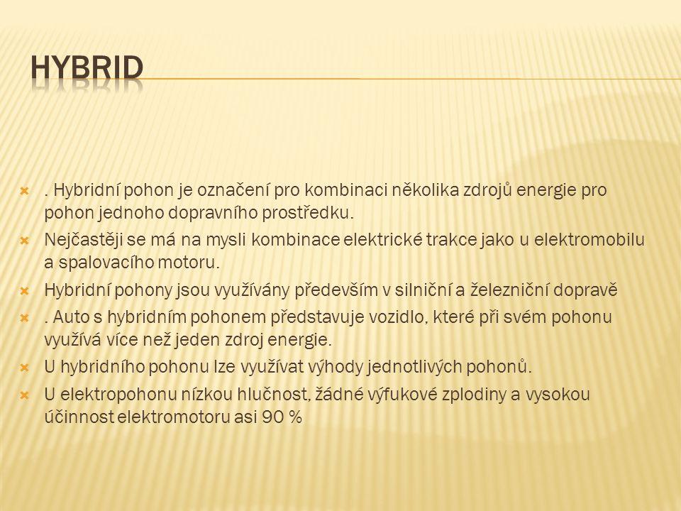 . Hybridní pohon je označení pro kombinaci několika zdrojů energie pro pohon jednoho dopravního prostředku.  Nejčastěji se má na mysli kombinace ele