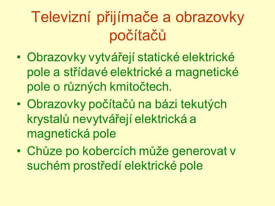 Televizní přijímače a obrazovky počítačů Obrazovky vytvářejí statické elektrické pole a střídavé elektrické a magnetické pole o různých kmitočtech. Ob