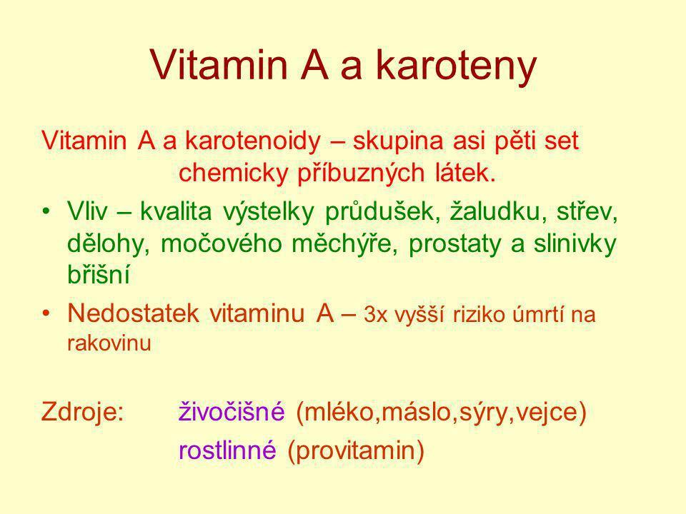 Vitamin A a karoteny Vitamin A a karotenoidy – skupina asi pěti set chemicky příbuzných látek. Vliv – kvalita výstelky průdušek, žaludku, střev, děloh