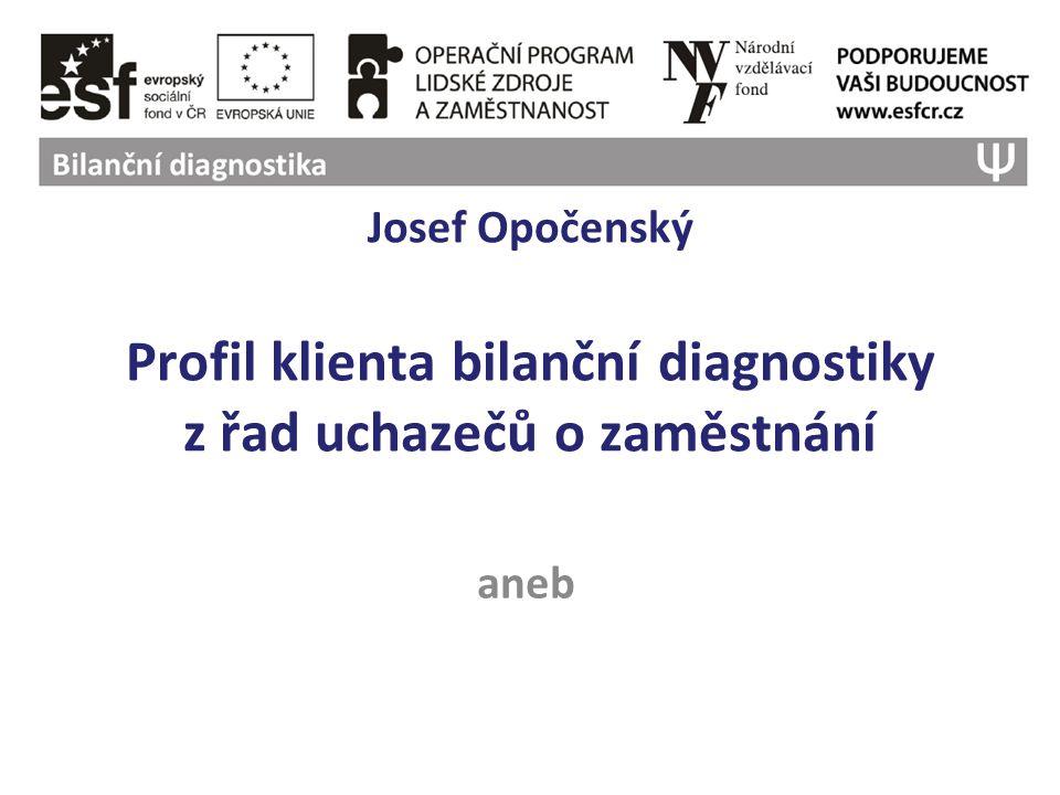 Josef Opočenský Profil klienta bilanční diagnostiky z řad uchazečů o zaměstnání aneb