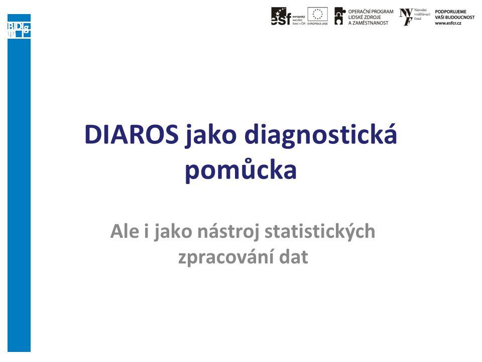 DIAROS jako diagnostická pomůcka Ale i jako nástroj statistických zpracování dat
