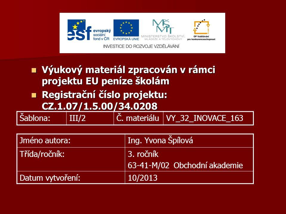 Výukový materiál zpracován v rámci projektu EU peníze školám Výukový materiál zpracován v rámci projektu EU peníze školám Registrační číslo projektu: CZ.1.07/1.5.00/34.0208 Registrační číslo projektu: CZ.1.07/1.5.00/34.0208 Šablona:III/2Č.