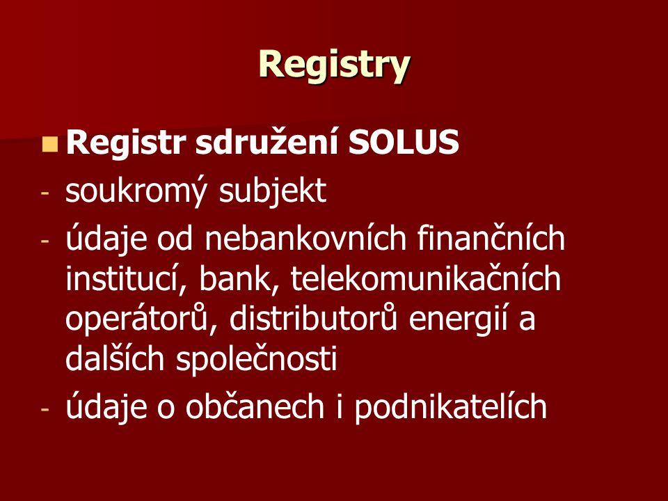 Registry Registr sdružení SOLUS - - soukromý subjekt - - údaje od nebankovních finančních institucí, bank, telekomunikačních operátorů, distributorů energií a dalších společnosti - - údaje o občanech i podnikatelích