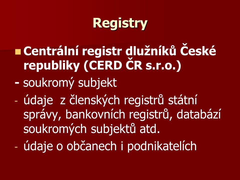 Registry Centrální registr dlužníků České republiky (CERD ČR s.r.o.) - soukromý subjekt - - údaje z členských registrů státní správy, bankovních registrů, databází soukromých subjektů atd.