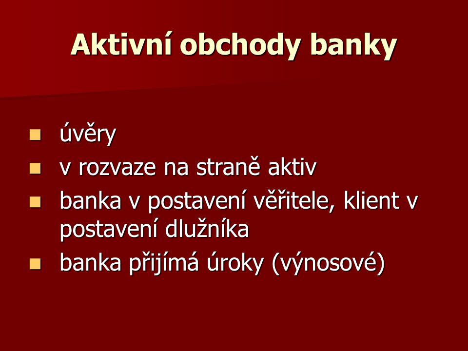 Aktivní obchody banky úvěry úvěry v rozvaze na straně aktiv v rozvaze na straně aktiv banka v postavení věřitele, klient v postavení dlužníka banka v postavení věřitele, klient v postavení dlužníka banka přijímá úroky (výnosové) banka přijímá úroky (výnosové)