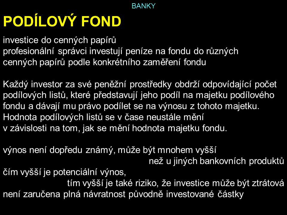 BANKY PODÍLOVÝ FOND investice do cenných papírů profesionální správci investují peníze na fondu do různých cenných papírů podle konkrétního zaměření f