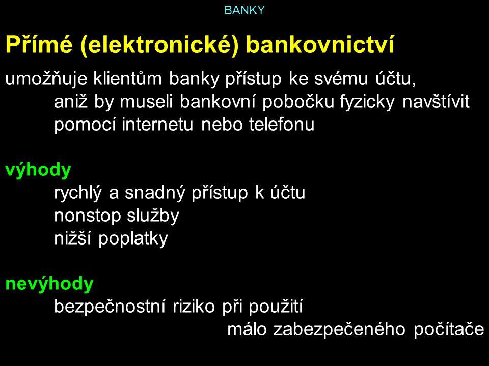BANKY Přímé (elektronické) bankovnictví umožňuje klientům banky přístup ke svému účtu, aniž by museli bankovní pobočku fyzicky navštívit pomocí intern