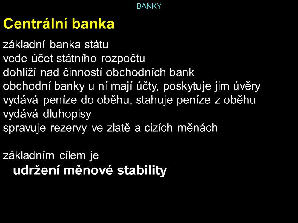 BANKY Centrální banka základní banka státu vede účet státního rozpočtu dohlíží nad činností obchodních bank obchodní banky u ní mají účty, poskytuje j