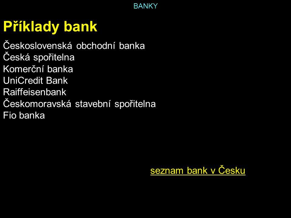 BANKY Příklady bank Československá obchodní banka Česká spořitelna Komerční banka UniCredit Bank Raiffeisenbank Českomoravská stavební spořitelna Fio