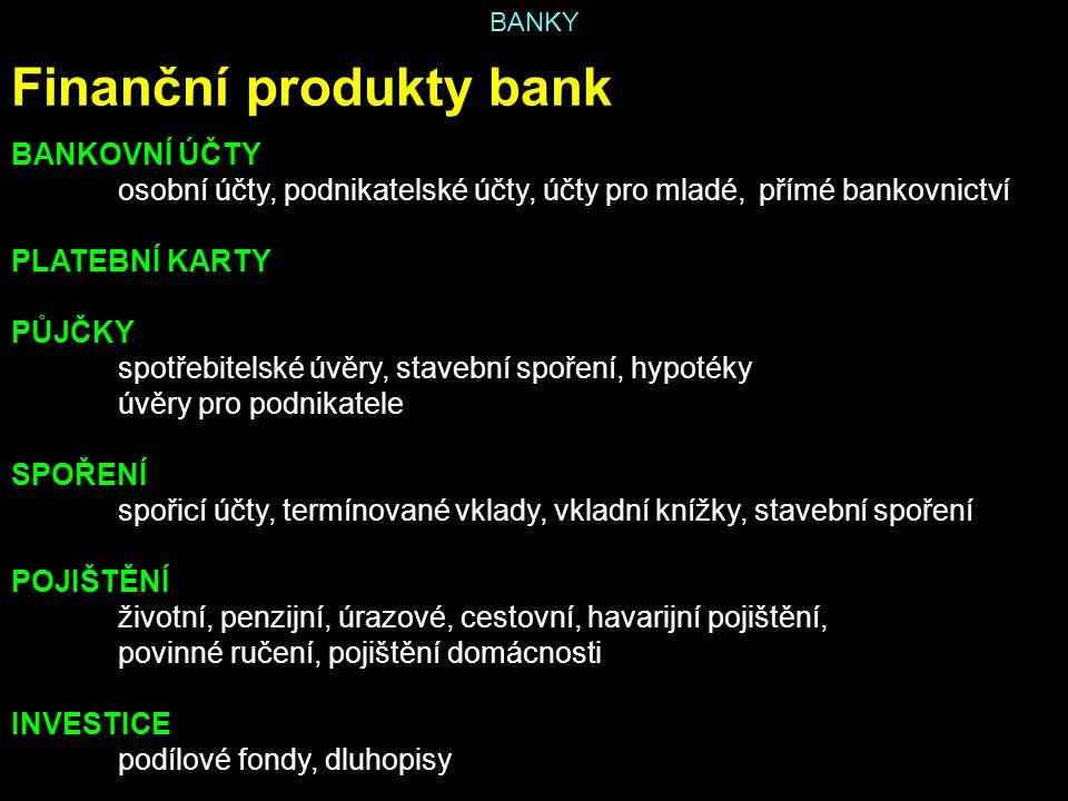 BANKY Finanční produkty bank BANKOVNÍ ÚČTY osobní účty, podnikatelské účty, účty pro mladé, přímé bankovnictví PLATEBNÍ KARTY PŮJČKY spotřebitelské úv